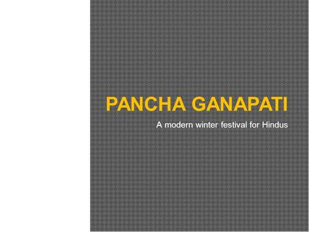 PANCHA GANAPATI A modern winter festival for Hindus.