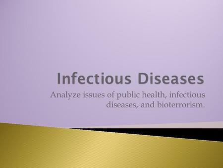 Analyze issues of public health, infectious diseases, and bioterrorism.