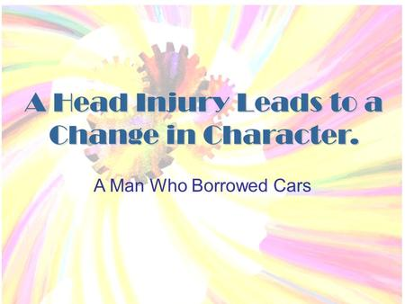 A Head Injury Leads to a Change in Character. A Man Who Borrowed Cars.