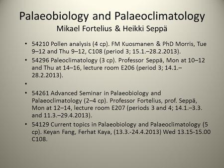 Palaeobiology and Palaeoclimatology Mikael Fortelius & Heikki Seppä 54210 Pollen analysis (4 cp). FM Kuosmanen & PhD Morris, Tue 9–12 and Thu 9–12, C108.