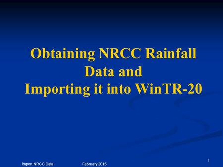 1 Import NRCC Data February 2015 Obtaining NRCC Rainfall Data and Importing it into WinTR-20.