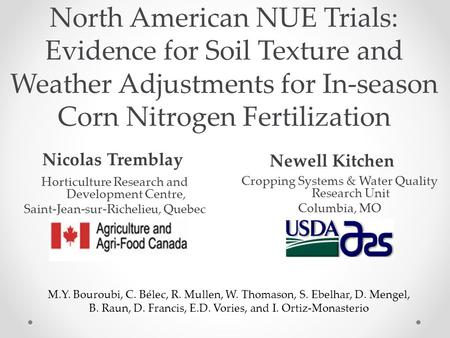 North American NUE Trials: Evidence for Soil Texture and Weather Adjustments for In-season Corn Nitrogen Fertilization Newell Kitchen Cropping Systems.