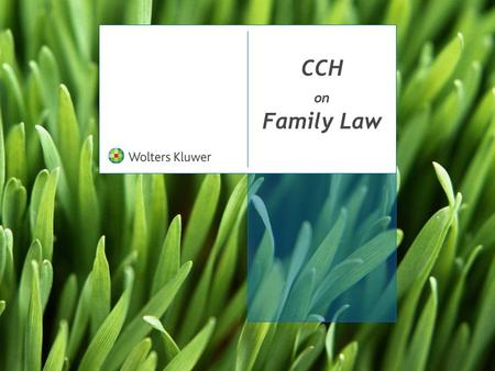 CCH on Family Law. 2 The Canadian Family Law Guide A cross-jurisdictional family law product. Provides quick-and-easy access to important family law decisions,