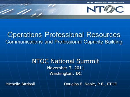 Operations Professional Resources Communications and Professional Capacity Building NTOC National Summit November 7, 2011 Washington, DC Michelle Birdsall.