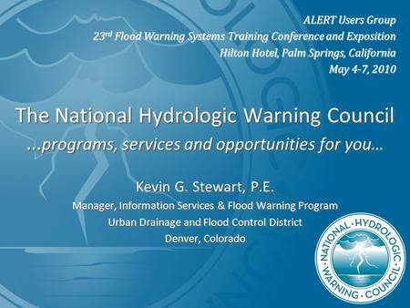 The National Hydrologic Warning Council … programs, services and opportunities for you… Kevin G. Stewart, P.E. Manager, Information Services & Flood Warning.