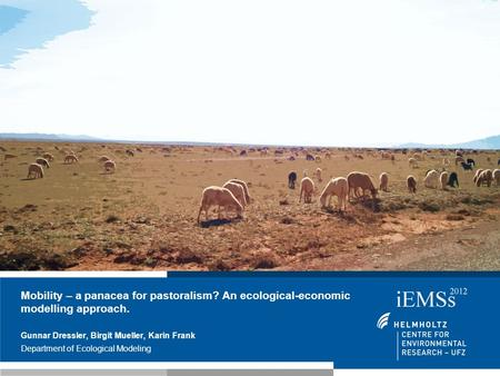 Mobility – a panacea for pastoralism? An ecological-economic modelling approach. Gunnar Dressler, Birgit Mueller, Karin Frank Department of Ecological.