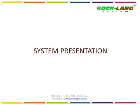 © Rockland System 2014 - Distribution Poly surpass (www.polysurpass.com)www.polysurpass.com) SYSTEM PRESENTATION.