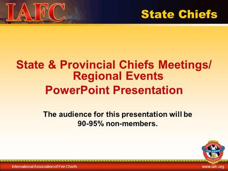 International Association of Fire Chiefswww.iafc.org State Chiefs State & Provincial Chiefs Meetings/ Regional Events PowerPoint Presentation The audience.