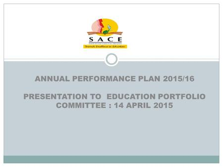 ANNUAL PERFORMANCE PLAN 2015/16 PRESENTATION TO EDUCATION PORTFOLIO COMMITTEE : 14 APRIL 2015.
