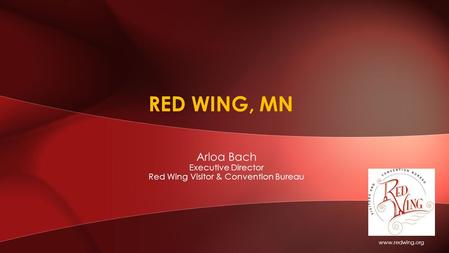 Arloa Bach Executive Director Red Wing Visitor & Convention Bureau RED WING, MN www.redwing.org.