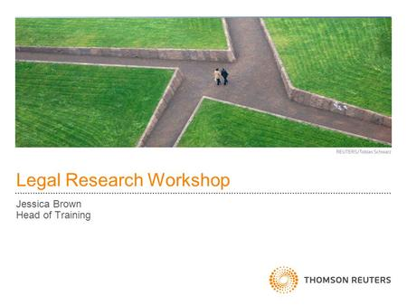 Legal Research Workshop Jessica Brown Head of Training.