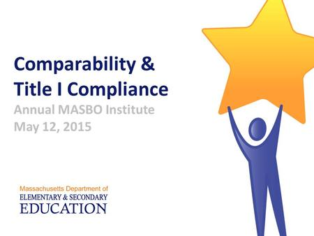 Comparability & Title I Compliance Annual MASBO Institute May 12, 2015.