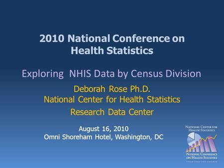 2010 National Conference on Health Statistics Deborah Rose Ph.D. National Center for Health Statistics Research Data Center Exploring NHIS Data by Census.