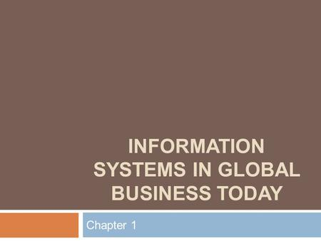 INFORMATION SYSTEMS IN GLOBAL BUSINESS TODAY Chapter 1.