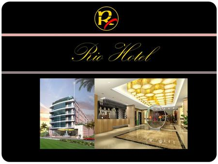 Rio Hotel. > contents  Hotel  Offering  Snap shots  Contact.