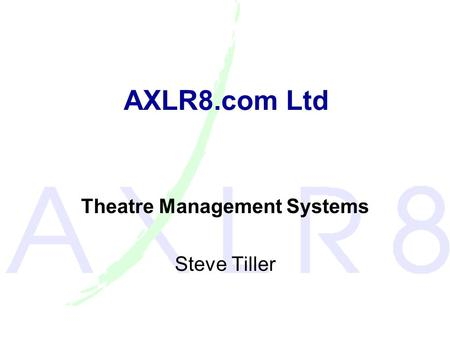 AXLR8.com Ltd Theatre Management Systems Steve Tiller.