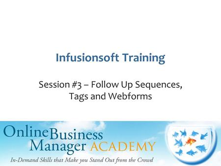 Infusionsoft Training Session #3 – Follow Up Sequences, Tags and Webforms.