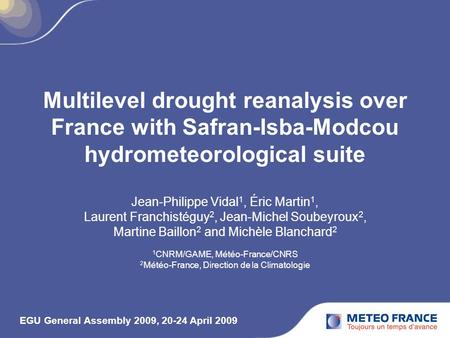 Multilevel drought reanalysis over France with Safran-Isba-Modcou hydrometeorological suite Jean-Philippe Vidal 1, Éric Martin 1, Laurent Franchistéguy.