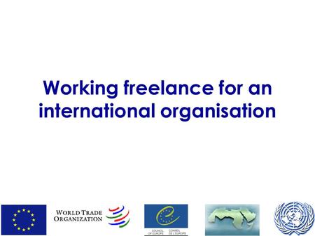 Working freelance for an international organisation.