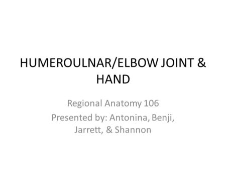 HUMEROULNAR/ELBOW JOINT & HAND
