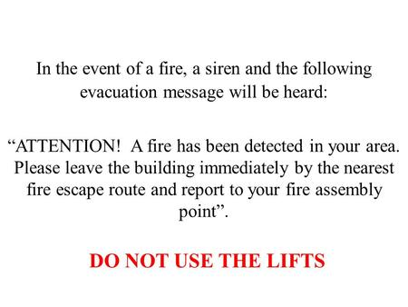 "In the event of a fire, a siren and the following evacuation message will be heard: ""ATTENTION! A fire has been detected in your area. Please leave the."