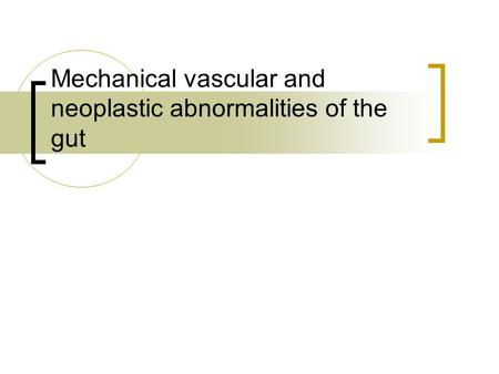 Mechanical vascular and neoplastic abnormalities of the gut.