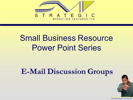 Small Business Resource Power Point Series E-Mail Discussion Groups.
