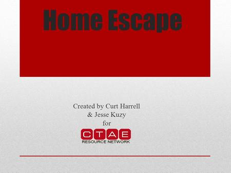 Home Escape Created by Curt Harrell & Jesse Kuzy for.