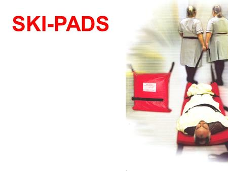 SKI-PADS. These evacuation aids were originally developed for hospitals and nursing homes in the early 1980's. They have been used in both NHS & private.