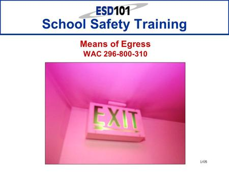 1/05 Means of Egress WAC 296-800-310 School Safety Training.