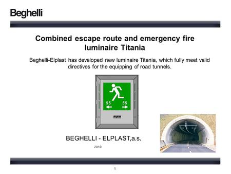Combined escape route and emergency fire luminaire Titania BEGHELLI - ELPLAST,a.s. 2010 2010 Beghelli-Elplast has developed new luminaire Titania, which.