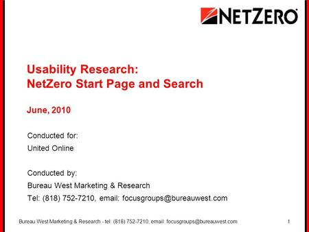 Bureau West Marketing & Research - tel: (818) 752-7210,   Usability Research: NetZero Start Page and Search June, 2010.