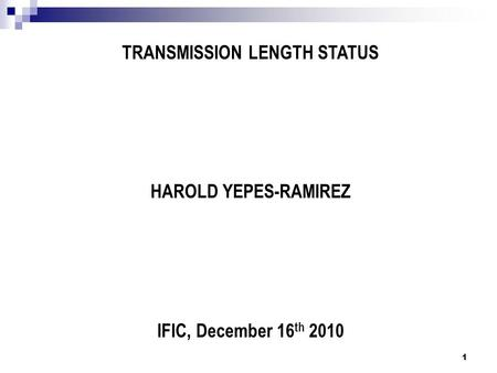 TRANSMISSION LENGTH STATUS HAROLD YEPES-RAMIREZ IFIC, December 16 th 2010 1.