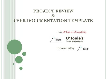 PROJECT REVIEW & USER DOCUMENTATION TEMPLATE For O'Toole's GardensO'Toole's Gardens Presented by.