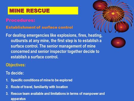 MINE RESCUE Procedures: Establishment of surface control For dealing emergencies like explosions, fires, heating, outbursts at any mine, the first step.