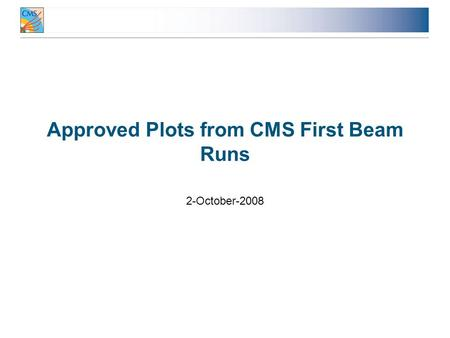 Approved Plots from CMS First Beam Runs 2-October-2008.