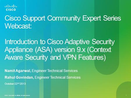 © 2011 <strong>Cisco</strong> and/or its affiliates. All rights reserved. 1 <strong>Cisco</strong> Support Community Expert Series Webcast: Introduction to <strong>Cisco</strong> Adaptive Security Appliance.
