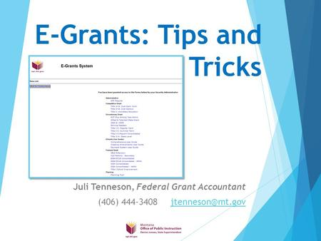 E-Grants: Tips and Tricks Juli Tenneson, Federal Grant Accountant (406) 444-3408