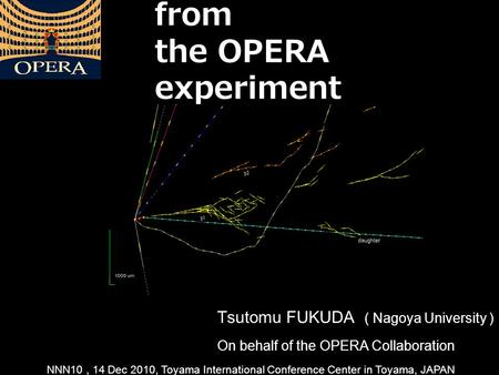 Status and results from the OPERA experiment Tsutomu FUKUDA ( Nagoya University ) On behalf of the OPERA Collaboration NNN10, 14 Dec 2010, Toyama International.
