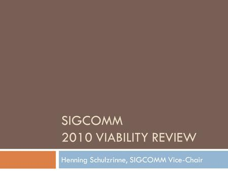 SIGCOMM 2010 VIABILITY REVIEW Henning Schulzrinne, SIGCOMM Vice-Chair.