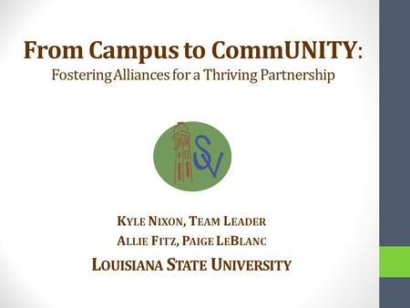 From Campus to CommUNITY: Fostering Alliances for a Thriving Partnership K YLE N IXON, T EAM L EADER A LLIE F ITZ, P AIGE L E B LANC L OUISIANA S TATE.