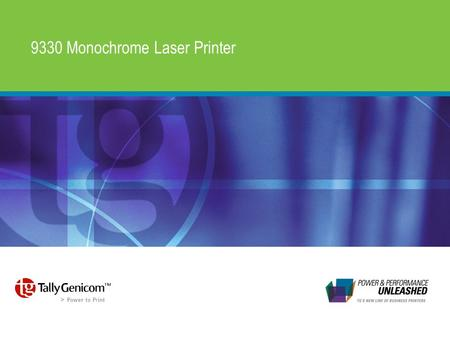 9330 Monochrome Laser Printer. Key Features & Positioning.