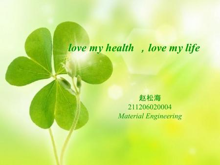 Love my health , love my life 赵松海 211206020004 Material Engineering.