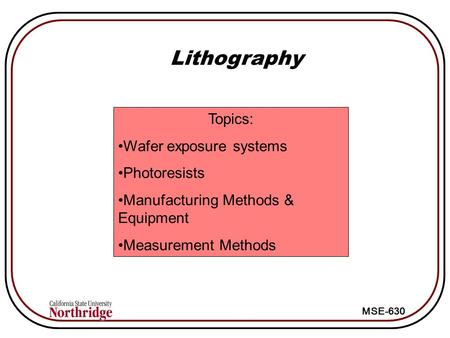 Lithography Topics: Wafer exposure systems Photoresists