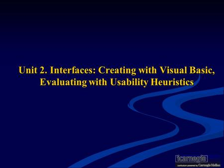 Unit 2. Interfaces: Creating with Visual Basic, Evaluating with Usability Heuristics.
