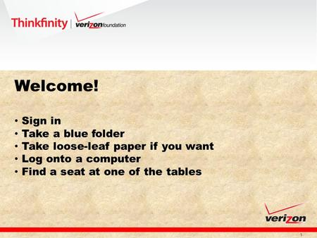 1 Welcome! Sign in Take a blue folder Take loose-leaf paper if you want Log onto a computer Find a seat at one of the tables.