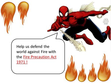 Help us defend the world against Fire with the Fire Precaution Act 1971 !