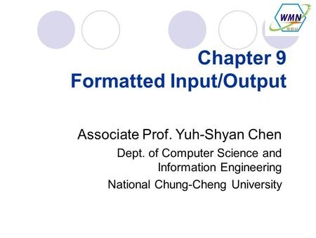 Chapter 9 Formatted Input/Output Associate Prof. Yuh-Shyan Chen Dept. of Computer Science and Information Engineering National Chung-Cheng University.