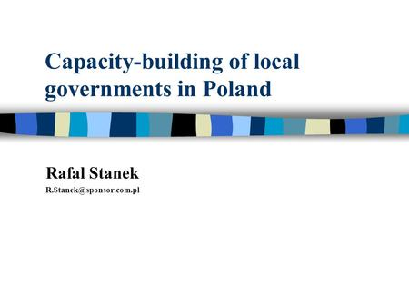 Capacity-building of local governments in Poland Rafal Stanek