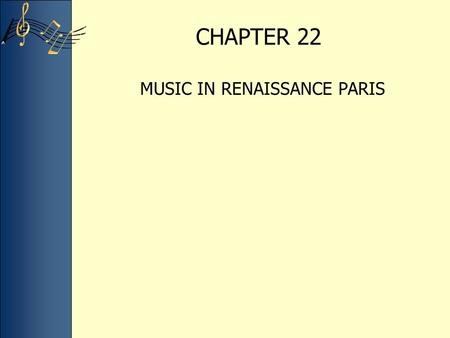 CHAPTER 22 MUSIC IN RENAISSANCE PARIS. THE RENAISSANCE IN PARIS During the Black Death (1349-1350) and the Hundred Years' War (1337-1453) the fortunes.